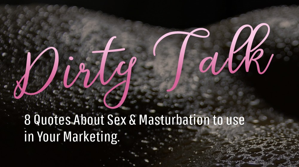 8 Quotes About Sex & Masturbation to use in Your Marketing