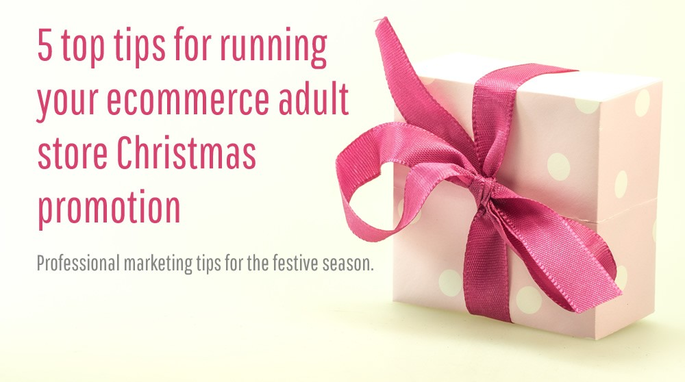 Professional Advice: 5 Top tips for running your ecommerce adult store Christmas promotion