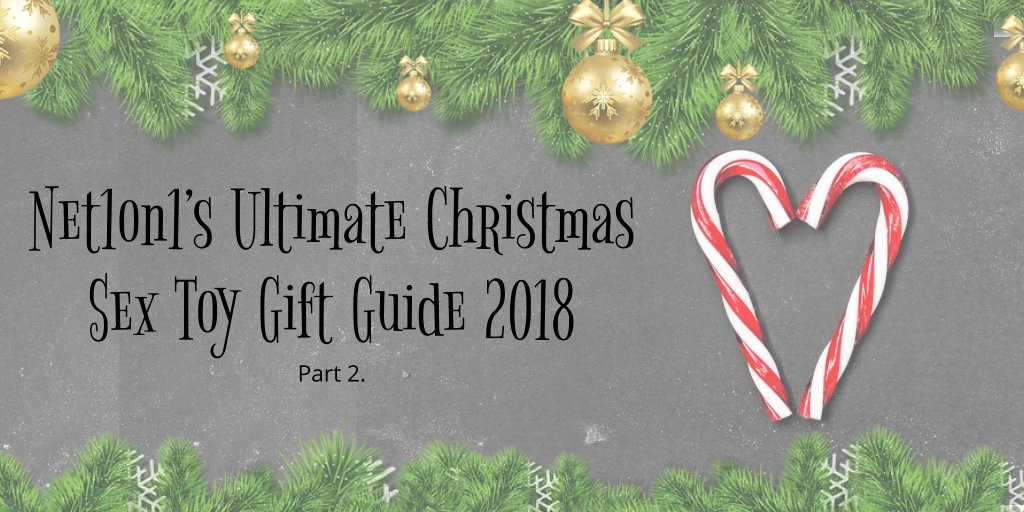 Net1on1's Ultimate Christmas Sex Toy Gift Guide 2018 - Part 2.
