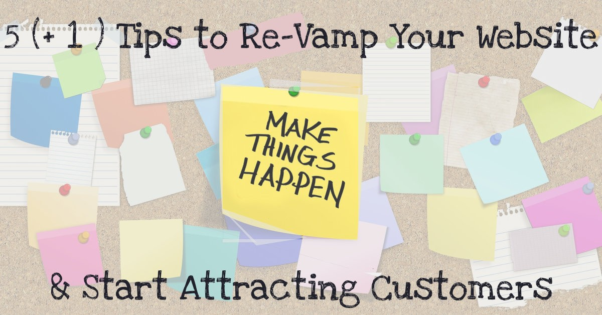 5 + 1 Tips to Re-Vamp Your Website & Start Attracting Customers