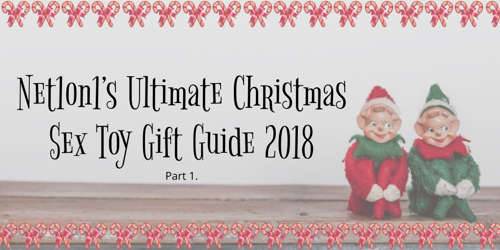 Net1on1's Ultimate Christmas Sex Toy Gift Guide 2018 - Part 1.