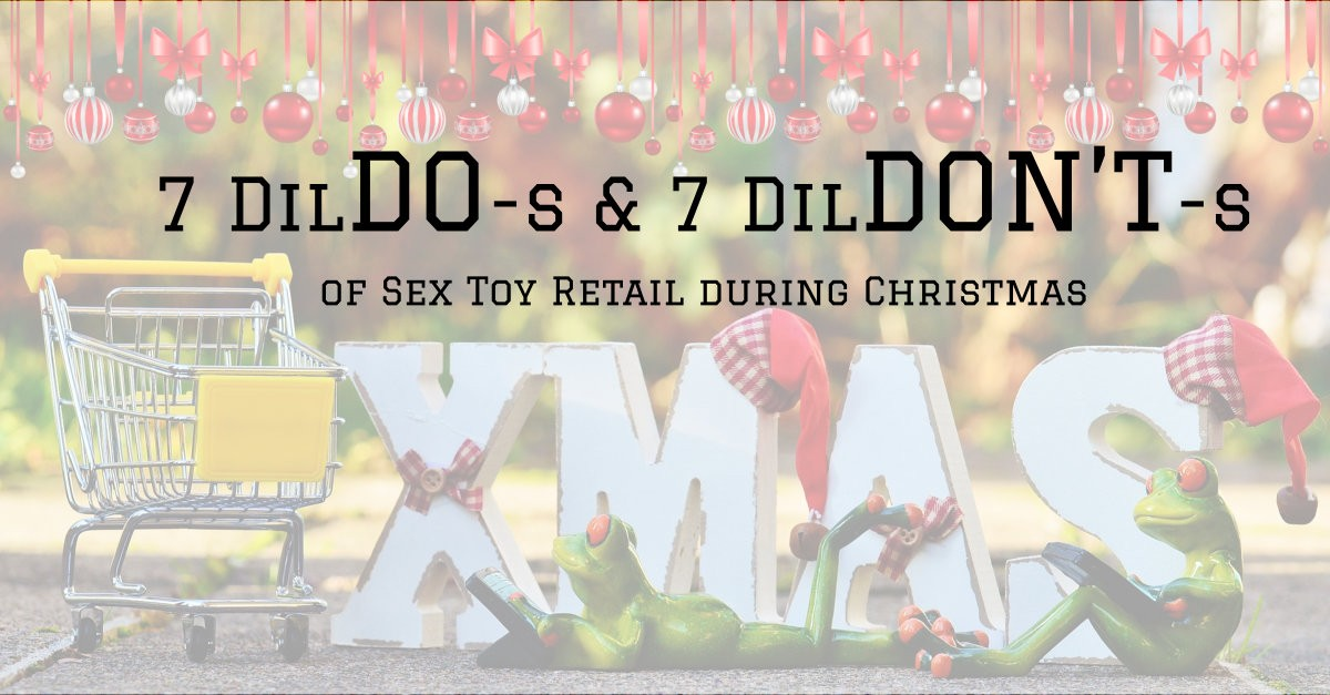 7 DilDO-s and 7 DilDON'T-s of Sex Toy Retail during Christmas